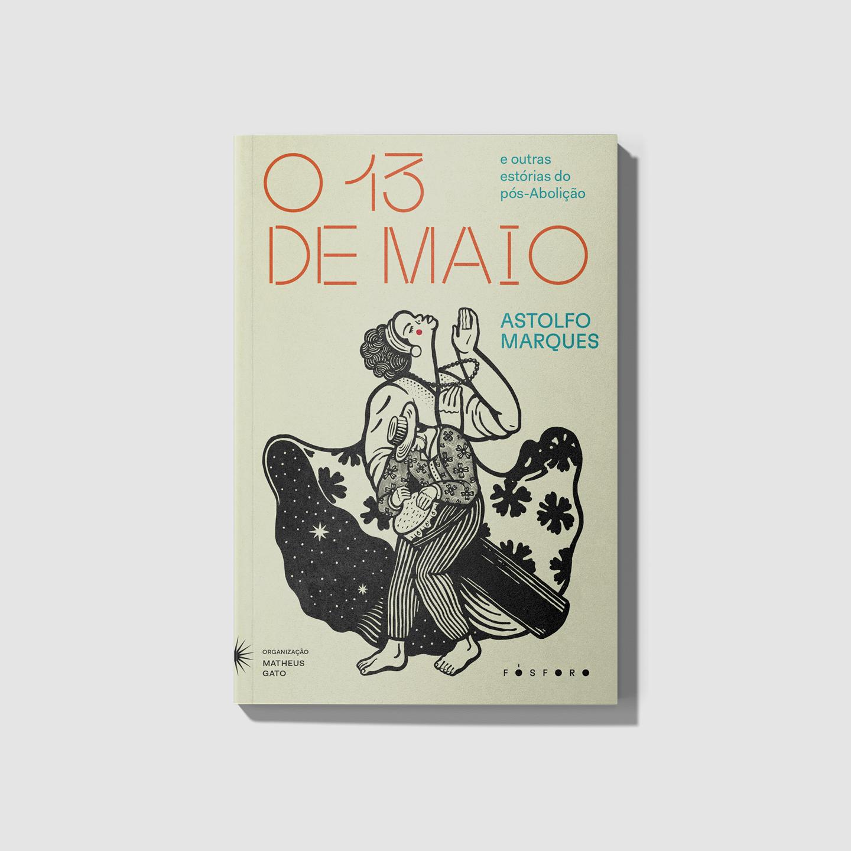 Treze de maio e outras estórias do pós-abolição. Fósforo Editora, 2021.